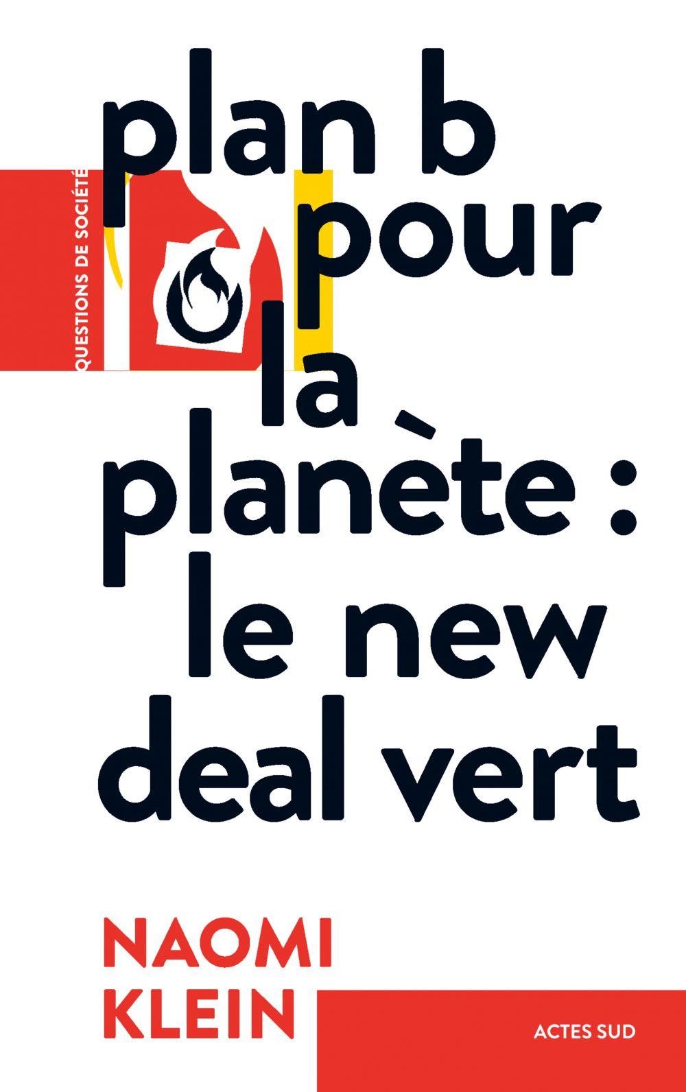 Plan B pour la planète : Le New Deal vert | Klein, Naomi. Auteur