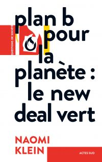 Plan B pour la planète : Le New Deal vert | Klein, Naomi (1970-....). Auteur