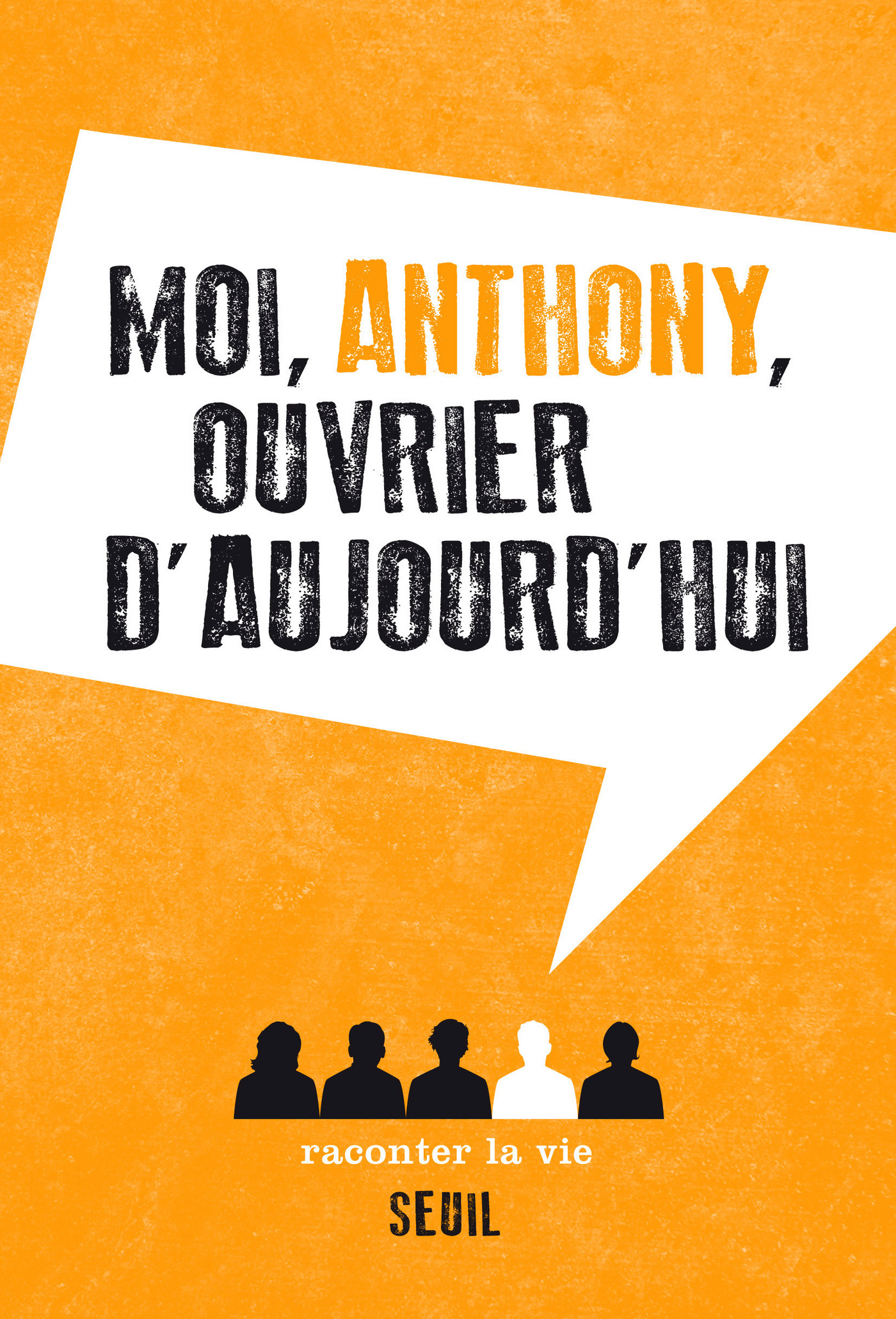 Moi, Anthony, ouvrier d'aujourd'hui | Anonyme,