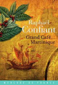 Grand café Martinique | Confiant, Raphaël. Auteur