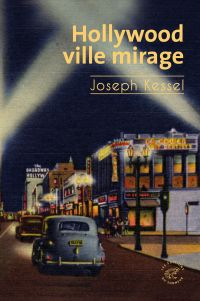 Hollywood, ville mirage | Kessel, Joseph (1898-1979). Auteur