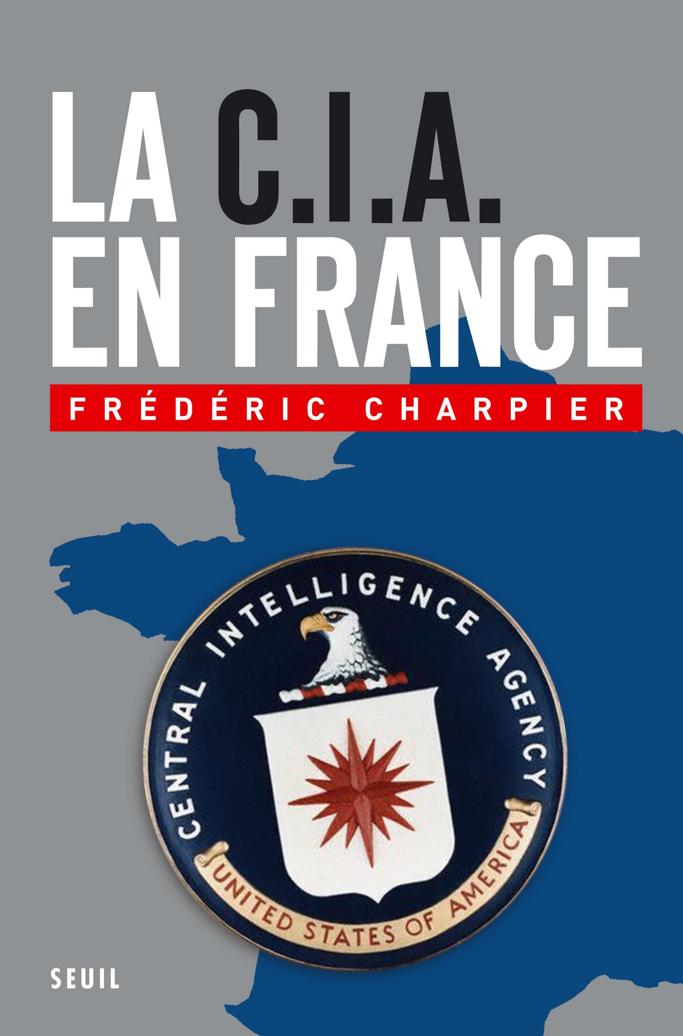La CIA en France. 60 ans d'ingérence dans les affaires françaises   Charpier, Frédéric
