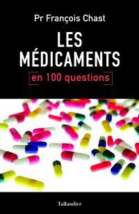 Les médicaments en 100 questions   CHAST, François