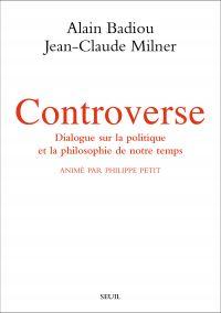 Controverse. Dialogue sur la politique et la philosophie de notre temps. Animé par Philippe Petit