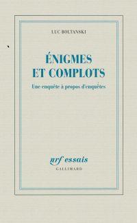 Énigmes et complots. Une enquête à propos d'enquêtes | Boltanski, Luc (1940-....). Auteur
