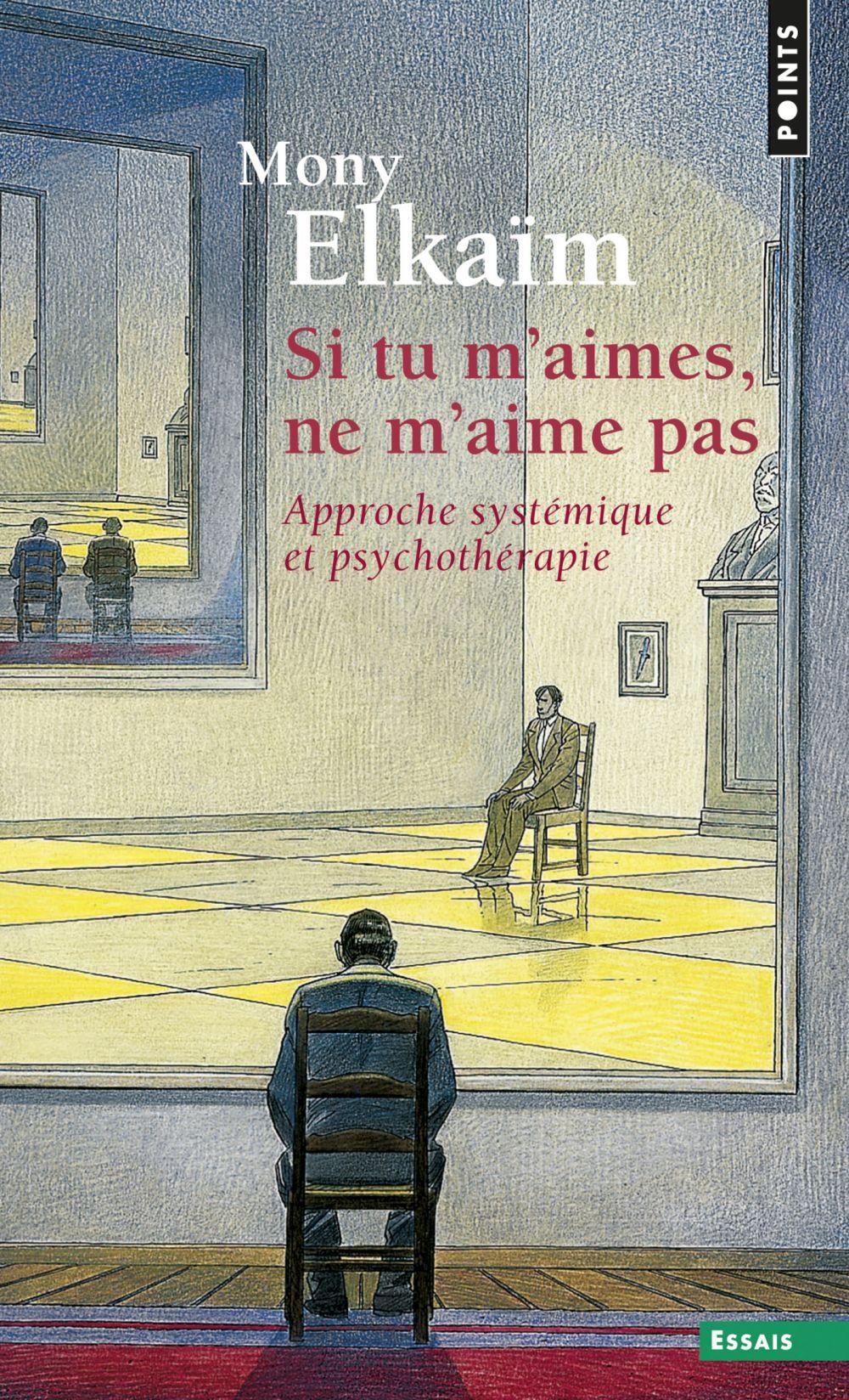 Si tu m'aimes, ne m'aime pas. Une approche systémique des psychothérapies des familles et couples | Elkaïm, Mony. Auteur