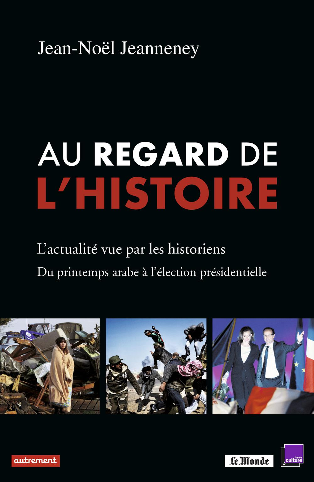 Au regard de l'histoire, L'ACTUALITÉ VUE PAR LES HISTORIENS : DU PRINTEMPS ARABE À L'ÉLECTION PRÉSIDENTIELLE
