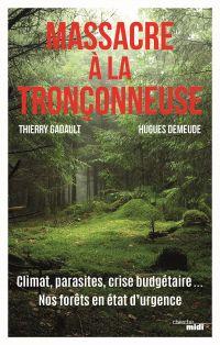 Massacre à la tronçonneuse - Climat, parasites, crise budgétaire... Nos forêts en état d'urgence | DEMEUDE, Hugues. Auteur
