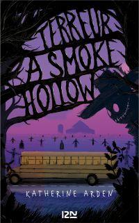Terreur à Smoke Hollow | ARDEN, Katherine. Auteur