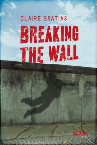 Breaking the Wall | Gratias, Claire. Auteur