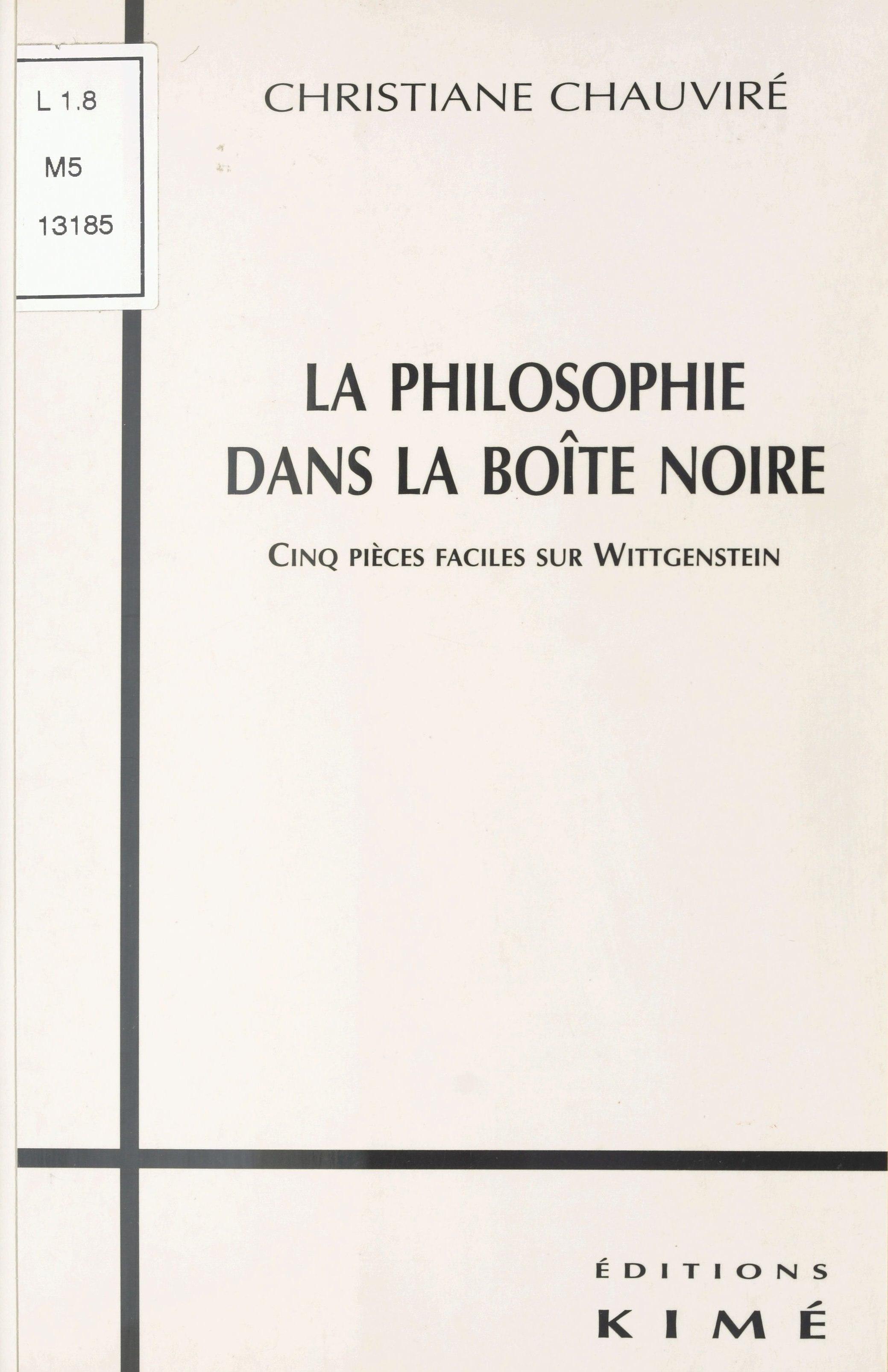 La Philosophie dans la boîte noire : Cinq pièces faciles sur Wittgenstein