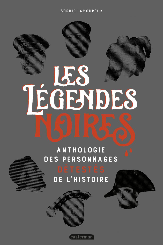 Les légendes noires. Anthologie des personnages détestées de l'Histoire | Lamoureux, Sophie. Auteur