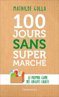 100 jours sans supermarché : le premier guide des circuits courts