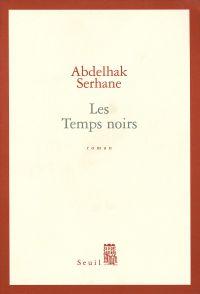 Les Temps noirs | Serhane, Abdelhak (1950-....). Auteur