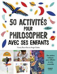 Image de couverture (50 activités pour philosopher avec ses enfants de 6 à 12 ans, des ateliers ludiques pour réfléchir et créer ensemble)