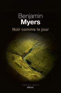 Noir comme le jour | Myers, Benjamin. Auteur