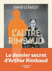 L'Autre Rimbaud | Le Bailly, David. Auteur