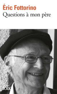 Questions à mon père | Fottorino, Eric (1960-....). Auteur