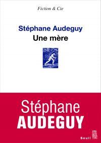 Une mère | Audeguy, Stéphane. Auteur