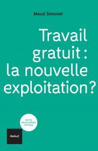 Travail gratuit : la nouvelle exploitation ? | Simonet, Maud. Auteur