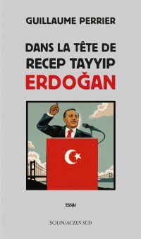 Dans la tête de Recep Tayyip Erdogan | Perrier, Guillaume (1976-....). Auteur