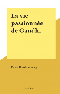 La vie passionnée de Gandhi