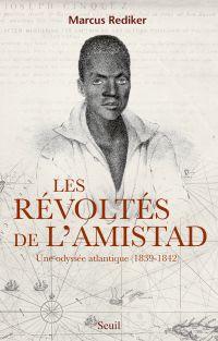 Les Révoltés de l'Amistad. Une odyssée atlantique (1839-1842)