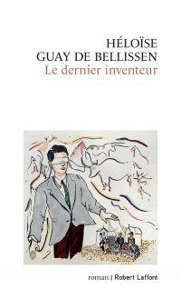 Le Dernier inventeur | Guay de Bellissen, Héloïse (1981-....). Auteur