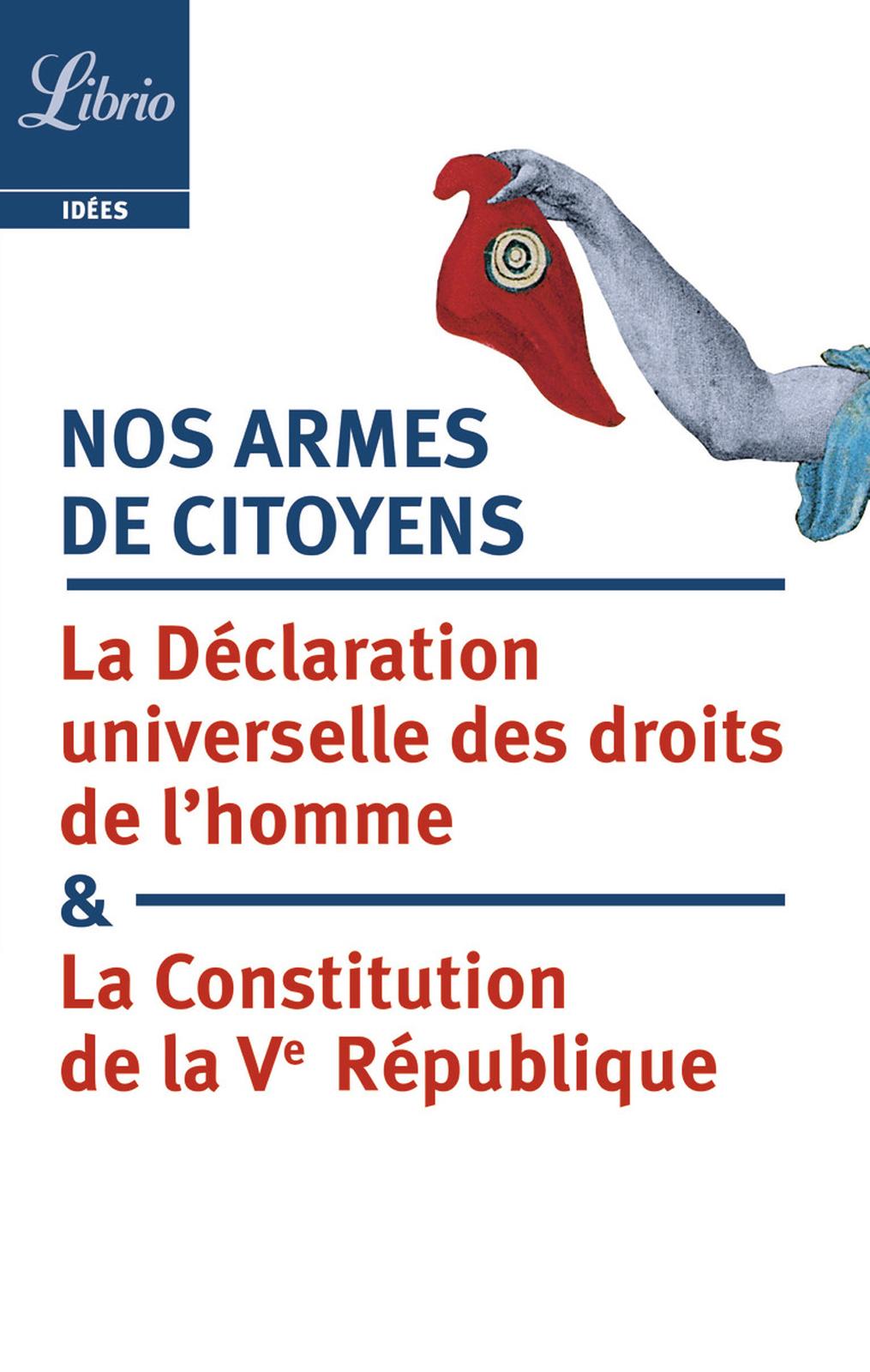 Nos armes de citoyens. La Constitution de la Ve République & la Déclaration universelle des droits d