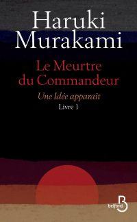 Le Meurtre du Commandeur, livre 1 : Une idée apparaît | Murakami, Haruki (1949-....). Auteur
