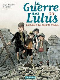 La Guerre des Lulus (Tome 1) - 1914, la maison des enfants trouvés | Hautière, Régis. Auteur