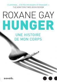 Hunger. Une histoire de mon corps | Gay, Roxane (1974-....). Auteur