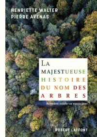 La Majestueuse histoire du nom des arbres | Walter, Henriette (1929-....). Auteur