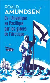 De l'Atlantique au Pacifique par les glaces de l'Arctique | Amundsen, Roald. Auteur