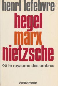 Hegel, Marx, Nietzsche ou l...