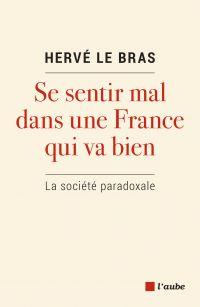 Se sentir mal dans une France qui va bien | LE BRAS, Hervé. Auteur