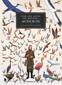 Sur les Ailes du monde, Audubon | Grolleau, Fabien (1972-....). Auteur