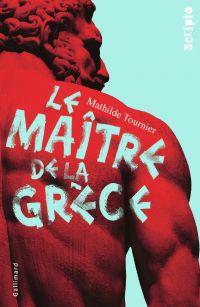 Le Maître de la Grèce | Tournier, Mathilde. Auteur