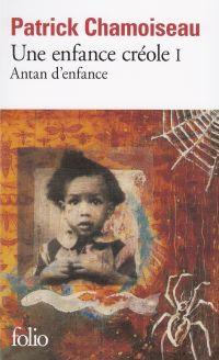 Une enfance créole (Tome 1) - Antan d'enfance | Chamoiseau, Patrick (1953-....). Auteur