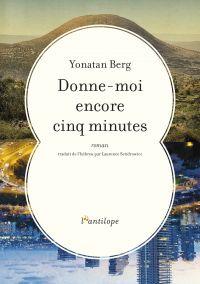 Donne-moi encore cinq minutes | Berg, Yonatan (1981-....). Auteur