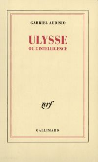 Ulysse ou l'intelligence | Audisio, Gabriel. Auteur