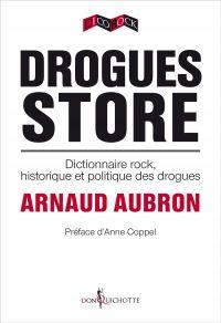 Drogues Store. Dictionnaire rock, historique et politique des drogues | Aubron, Arnaud. Auteur