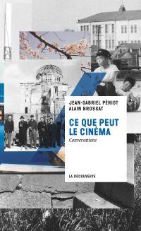 Ce que peut le cinéma | PÉRIOT, Jean-Gabriel