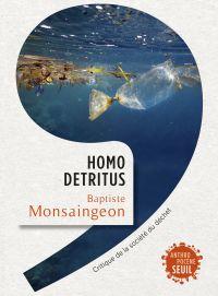 Homo detritus - Critique de la société du déchet | Monsaingeon, Baptiste