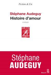 Histoire d'amour | Audeguy, Stéphane. Auteur