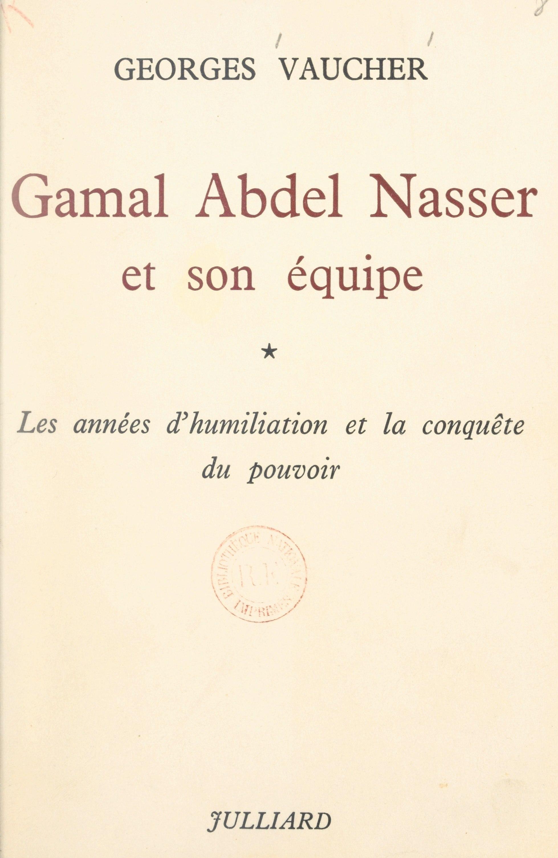 Gamal Abdel Nasser et son é...
