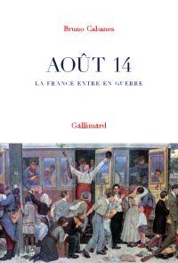 Août 14. La France entre en guerre | Cabanes, Bruno. Auteur