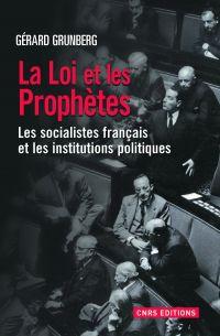 La Loi et les prophètes. Les socialistes français et la démocratie représentative 1789-2012