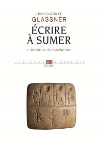 Ecrire à Sumer - L'invention du cunéiforme