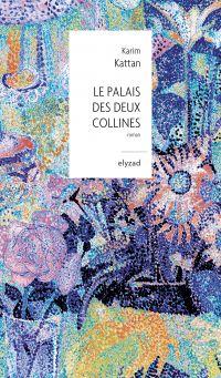 Le Palais des deux collines | KATTAN, Karim. Auteur